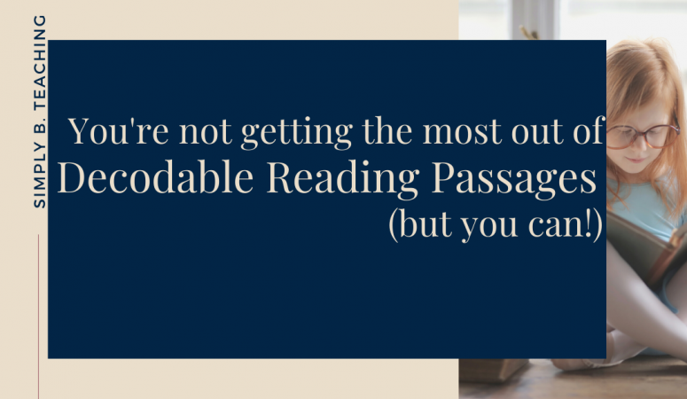 You're Not Getting the Most out of Decodable Reading Passages (But You Can!)