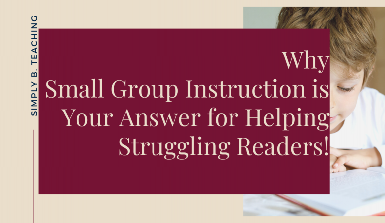 Why Small Group Instruction is Your Answer for Helping Struggling Readers