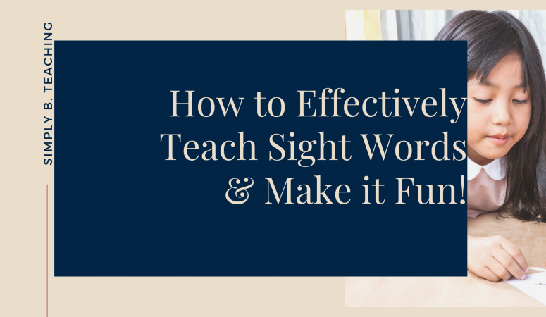 How to Effectively Teach Sight Words (& Make It Fun!)